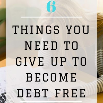 6 Things You Need to Give Up to Become Debt Free