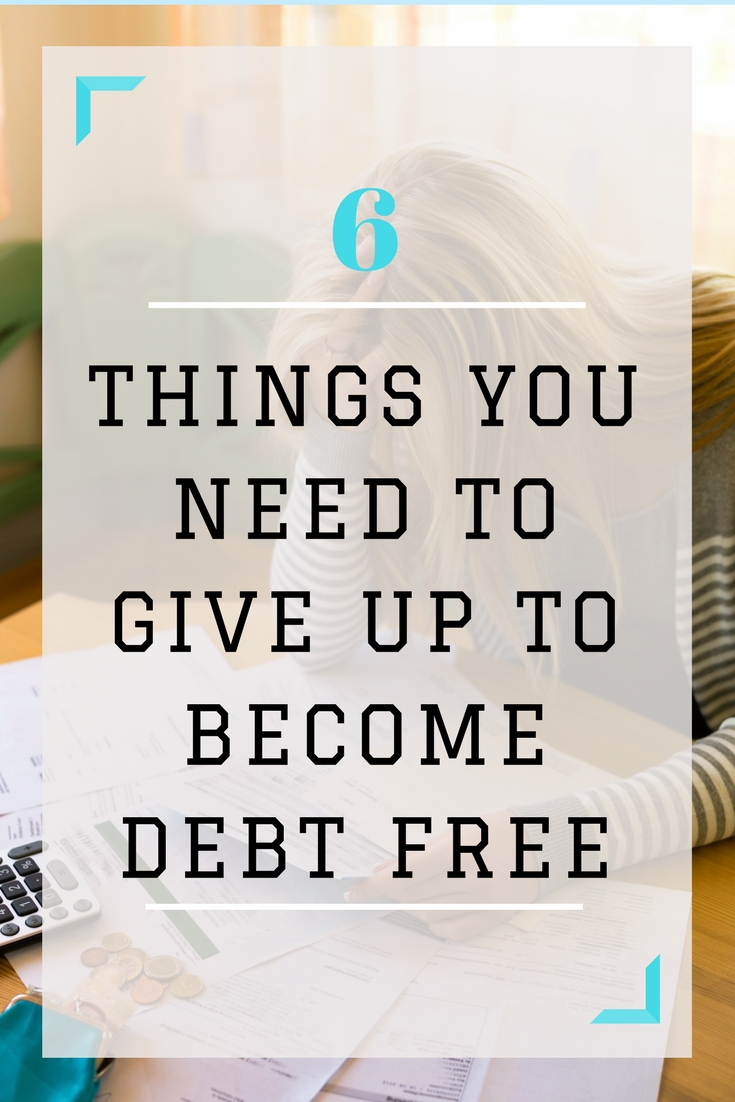 6 things you need to give up to become debt free. Take a look at your expenses and see where you can cut back. This will put you on a faster path to being debt free!