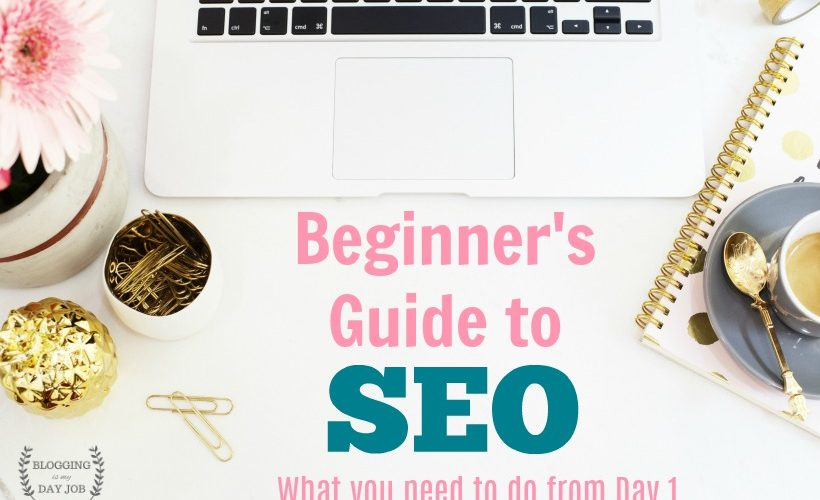 Beginner's Guide to SEO. How to practice good SEO from day 1 of blogging. Every beginner blogger needs to read this.