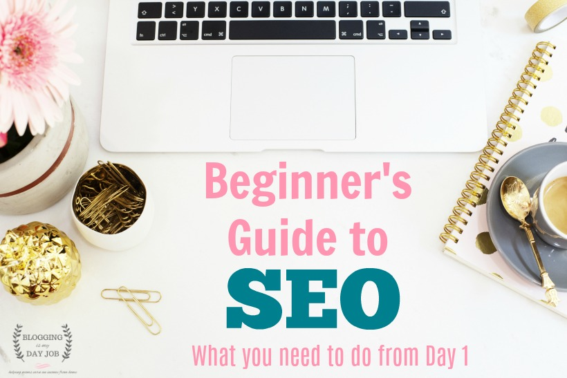 Beginner's SEO Guide – What You Need To Do From Day 1